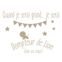 Sticker phrase Quand je serai grand Dompteur